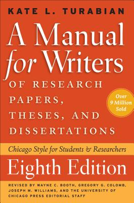 A Manual for Writers of Research Papers, Theses, and Dissertations By Turabian, Kate L./ Booth, Wayne C. (EDT)/ Colomb, Gregory G. (EDT)/ Williams, Joseph M. (EDT)