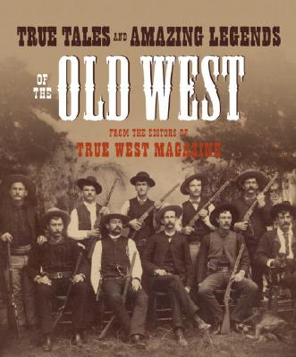 True Tales And Amazing Legends Of The Old West By True West (COR)