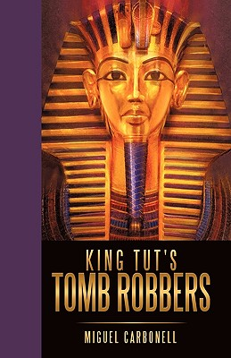 King Tut's Tomb Robbers By Carbonell, Miguel